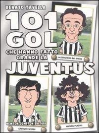 Image of (NUOVO o USATO) 101 gol che hanno fatto grande la Juventus