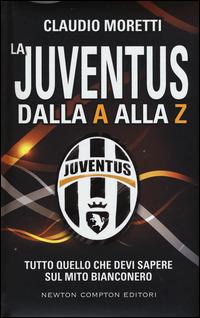 Image of La Juventus dalla A alla Z. Tutto quello che devi sapere sul mito ..