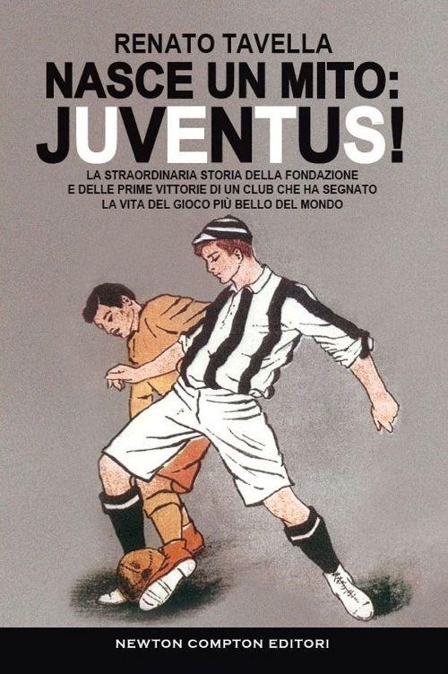 Image of Nasce un mito: Juventus!