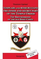 Templars and rosicrucians. The inner and secret part of the Temple Order. The Brotherhood of the old Rose+Croix