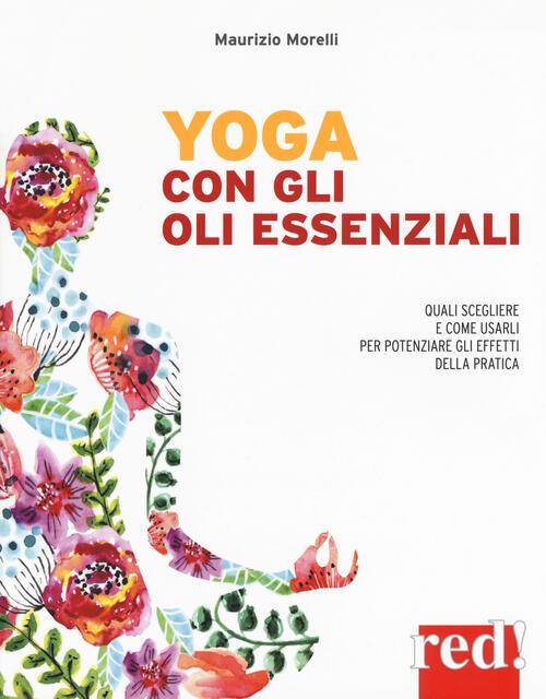 Yoga Con Gli Oli Essenziali Maurizio Morelli Libro Libraccio It
