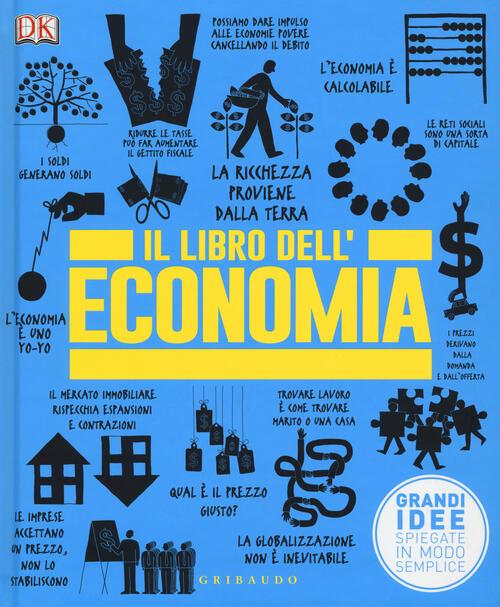 Il libro dell'economia. Grandi idee spiegate in modo semplice Libro ...