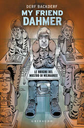 My friend Dahmer. Le origini del mostro di Milwaukee