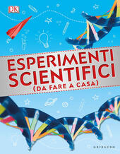 Esperimenti scientifici (da fare a casa). Ediz. illustrata