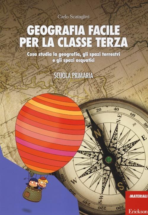 Image of Geografia facile per la classe terza. Cosa studia la geografia, gl..