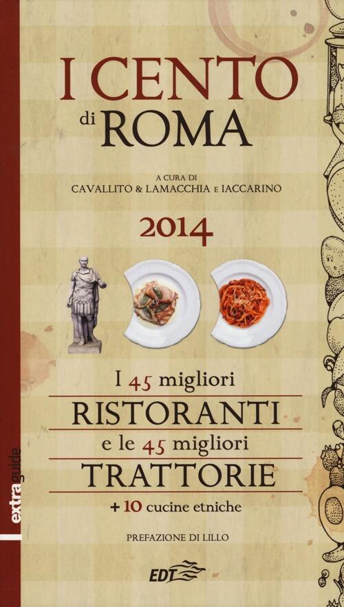 I cento di Roma 2014. I 45 migliori ristoranti e le 45 migliori ...