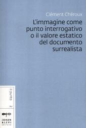 L' immagine come punto interrogativo o il valore estatico del documento surrealista