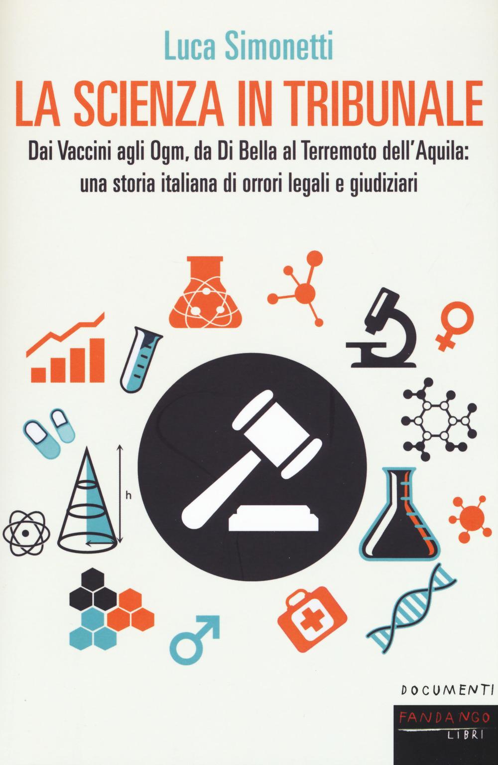 La scienza in tribunale. Dai Vaccini agli Ogm, da Di Bella al terr..