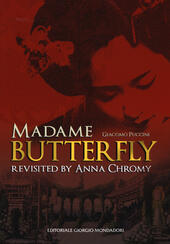 Giacomo Puccini Madame Butterfly revisited by Anna Chromy. Ediz. italiana e inglese
