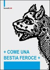 Come una bestia feroce. Ediz. illustrata