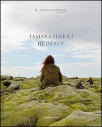 (NUOVO o USATO) Tamara Ferioli. Heimaey. Catalogo della mostra (Mi..