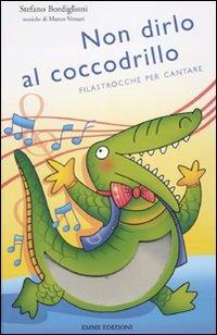 Non dirlo al coccodrillo. Filastrocche per cantare. Con CD Audio