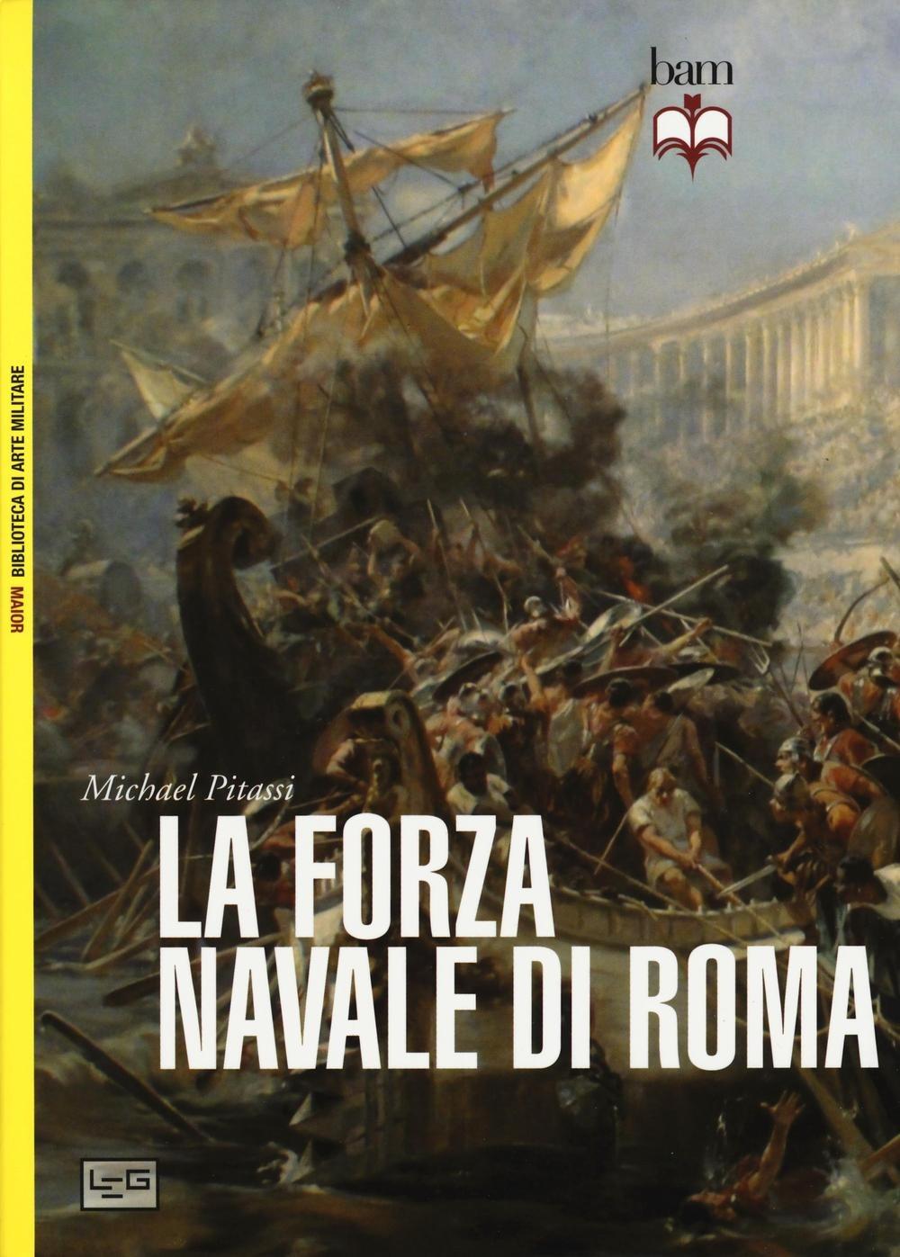 Image of La forza navale di Roma: Le navi da guerra di Roma-Le flotte di Roma