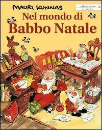Nel mondo di Babbo Natale. Un libro su Babbo Natale e i suoi gnomi..