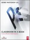 Adobe Photoshop CS5. Classroom in a book. Il corso ufficiale di Adobe Systems