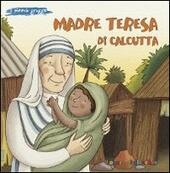 Madre Teresa di Calcutta. Ediz. illustrata