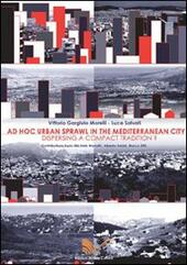 Ad hoc urban sprawl in the Mediterranean city. Dispersing a compact tradition?