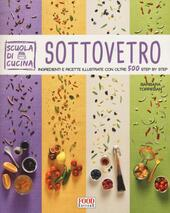 Sottovetro. Ingredienti e ricette illustrate con oltre 500 steb by step