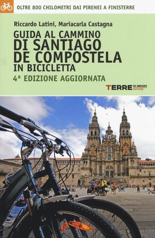 Guida al cammino di santiago de compostela in bicicletta oltre 800 chilometri dai pirenei a - La casa del libro santiago de compostela ...