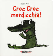 Croc croc mordicchia! Libro pop-up. Ediz. a colori