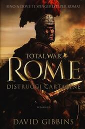 Distruggi Cartagine. Total war. Rome  - David Gibbins Libro - Libraccio.it