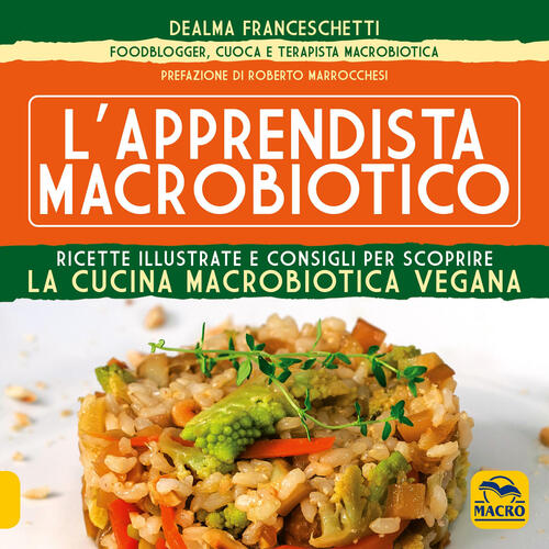 L\' apprendista macrobiotico. Ricette illustrate e consigli per ...