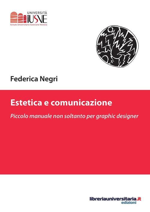 Estetica E Comunicazione Piccolo Manuale Non Soltanto Per Graphic Designer Federica Negri Libro Libraccio It