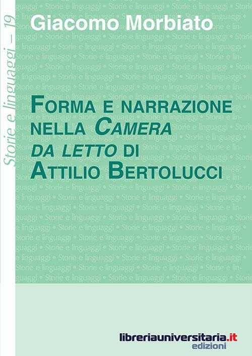 Forma E Narrazione Nella Camera Da Letto Di Attilio Bertolucci Giacomo Morbiato Libro Libraccio