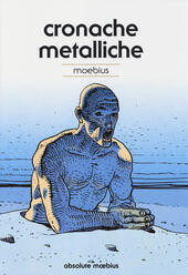 Cronache metalliche. Absolute Moebius. Ediz. illustrata. Vol. 10