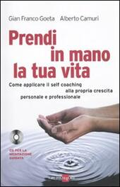 Prendi in mano la tua vita. Come applicare il self-coaching alla propria crescita personale e professionale. Con CD Audio