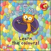 Cat and mouse. Learn the colours! Con CD Audio
