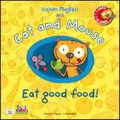Cat and mouse. Eat good food! Con CD Audio