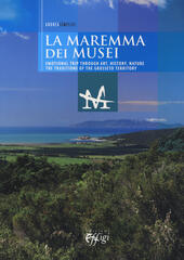 The museums of the Maremma. Emotional trip through art, history, nature. The traditions of the Grosseto territory  - Andrea Semolici Libro - Libraccio.it