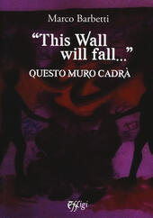 «This wall will fall». Questo muro cadrà