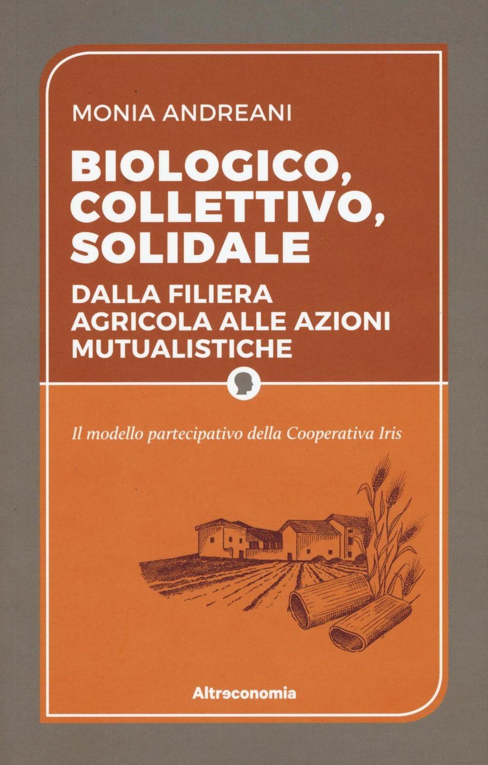 Image of Biologico, collettivo, solidale. Dalla filiera agricola alle azion..