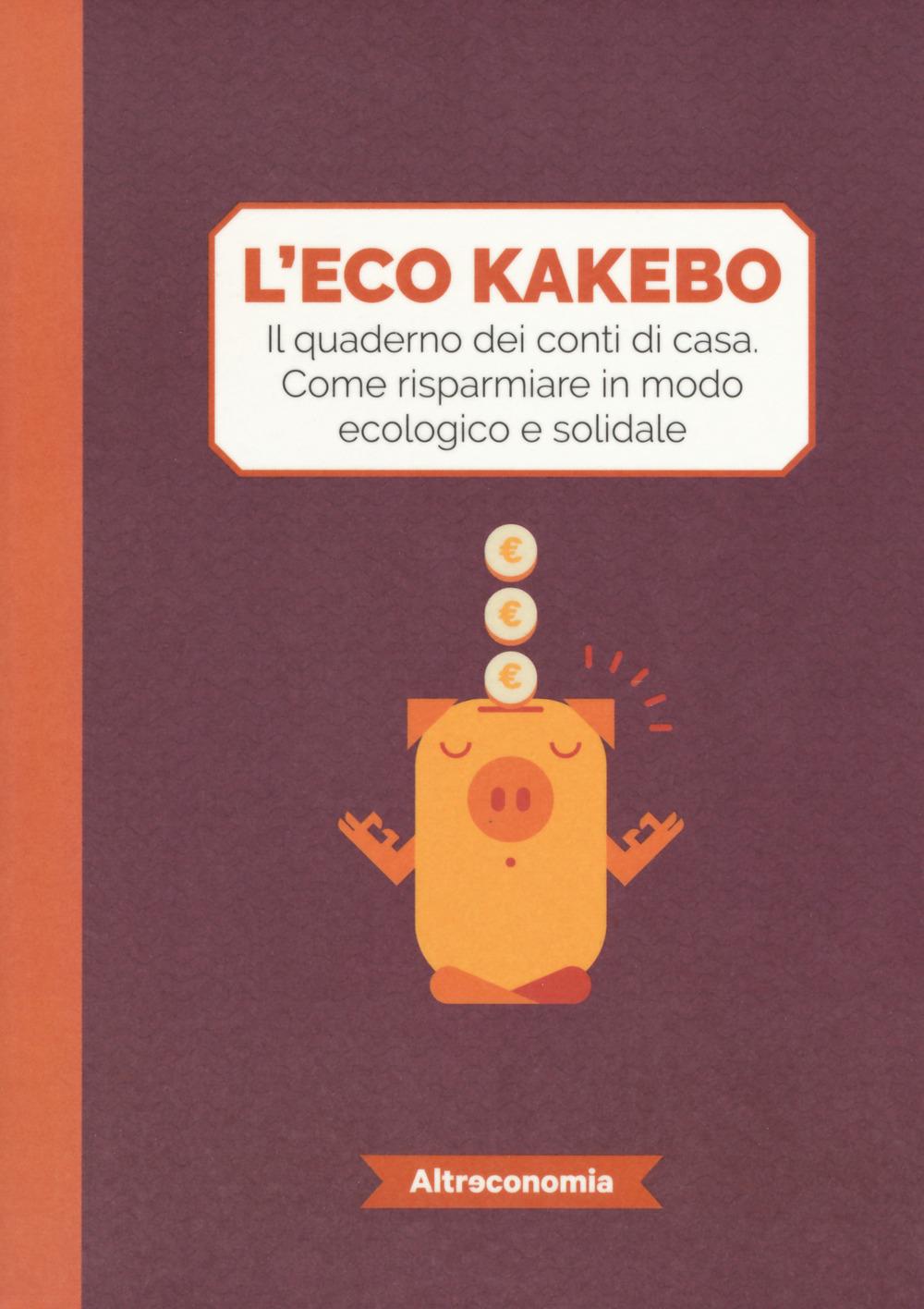 L' eco kakebo. Il quaderno dei conti di casa. Come risparmiare in...