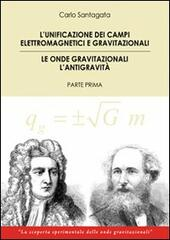The unification of the electromagnetic and gravitational fields. Gravitational waves the antigravity. First part