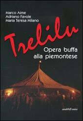 Trelilu. Opera buffa alla piemontese. Con CD Audio