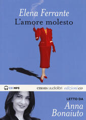 L' amore molesto letto da Anna Bonaiuto. Audiolibro. CD Audio formato MP3. Ediz. integrale