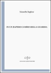 In un rapido cambio di guardia  - Lionello Inglese Libro - Libraccio.it