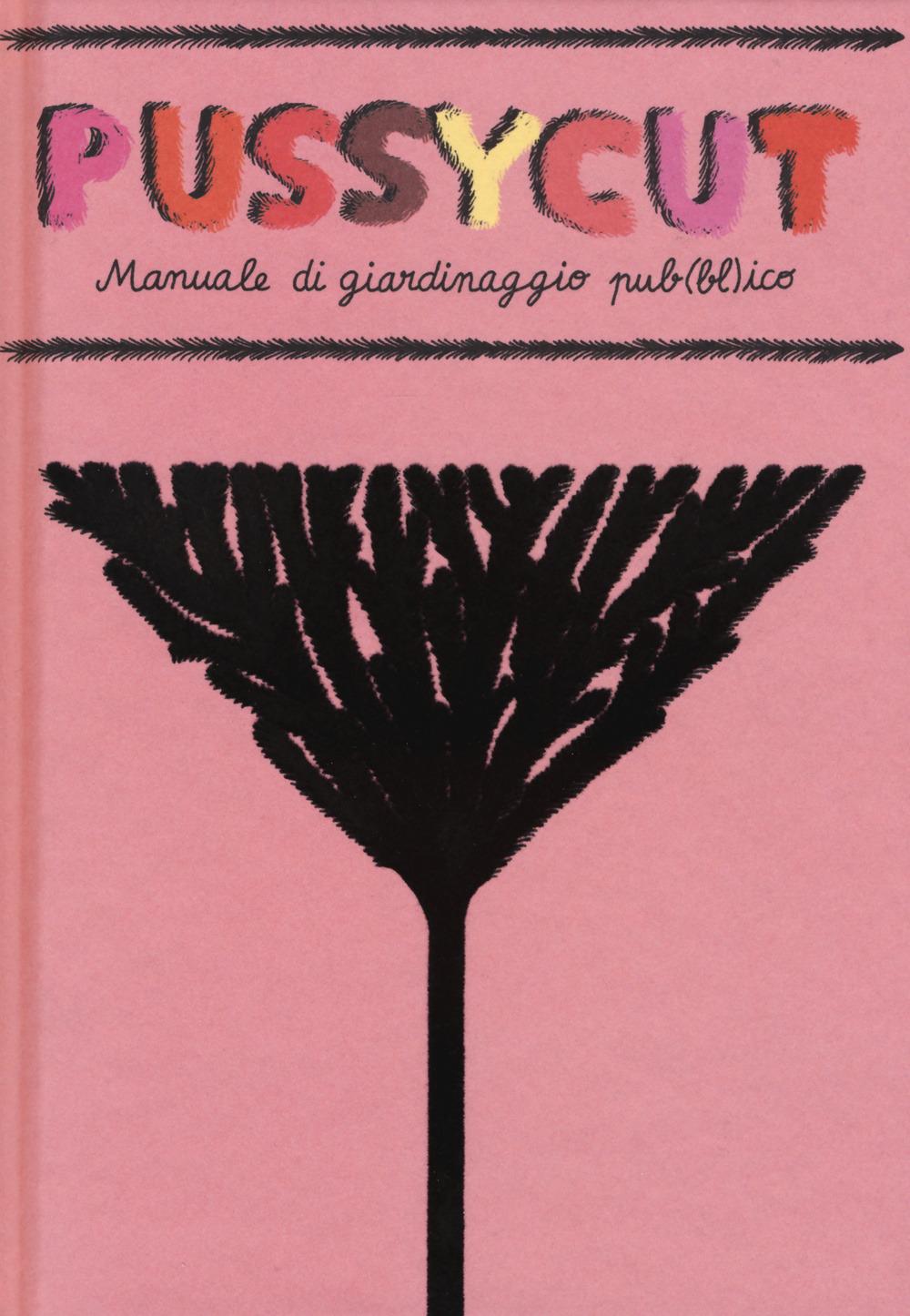 Image of Pussycut. Manuale di giardinaggio pub(bl)ico