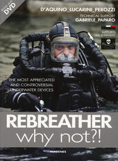 Rebreather why not?! The most appreciated and controversial underwater devices. Con DVD