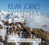 Summits of my life. Sogni e sfide in montagna. Ediz. illustrata