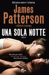 Una sola notte  - James Patterson, Michael Ledwidge Libro - Libraccio.it