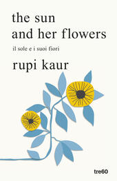 The sun and her flowers. Il sole e i suoi fiori  - Rupi Kaur Libro - Libraccio.it