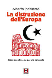 La distruzione dell'Europa. Islam, due strategie per una conquista