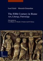 The fifth century in Rome. Art, liturgy, patronage  - Ivan Foletti, Manuela Gianandrea Libro - Libraccio.it