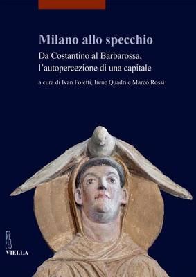 Image of Milano allo specchio. Da Costantino al Barbarossa, l'autopercezion..