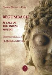 Begumbagh. A tale of the indian mutiny
