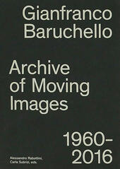 Gianfranco Baruchello. Archives of moving images 1960-2016. Ediz. illustrata